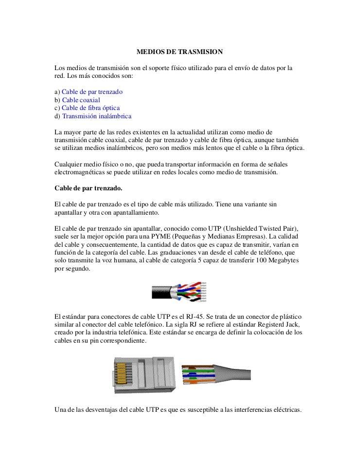 MEDIOS DE TRASMISIONLos medios de transmisión son el soporte físico utilizado para el envío de datos por lared. Los más co...