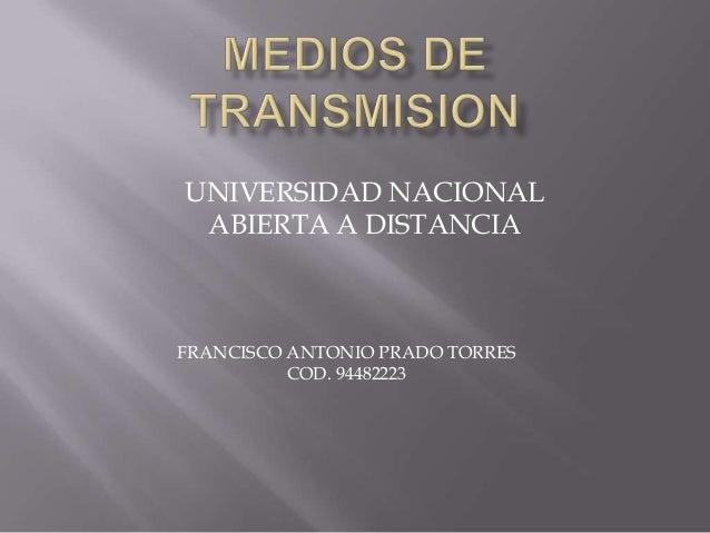 UNIVERSIDAD NACIONAL ABIERTA A DISTANCIAFRANCISCO ANTONIO PRADO TORRES          COD. 94482223