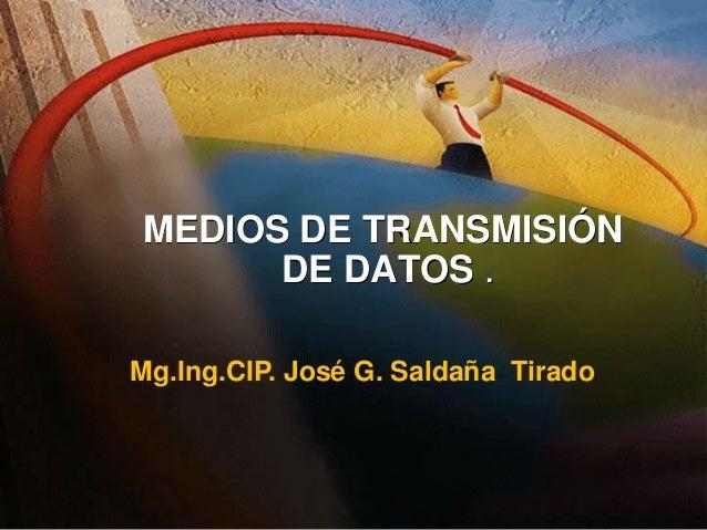 © 1999, Cisco Systems, Inc.www.cisco.com MEDIOS DE TRANSMISIÓN DE DATOS . Mg.Ing.CIP. José G. Saldaña Tirado