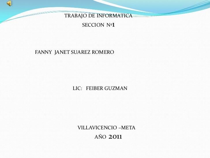 TRABAJO DE INFORMATICA              SECCION Nº1FANNY JANET SUAREZ ROMERO           LIC: FEIBER GUZMAN             VILLAVIC...