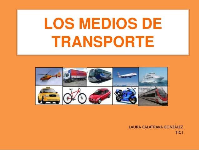 LOS MEDIOS DE TRANSPORTE LAURA CALATRAVA GONZÁLEZ TIC I