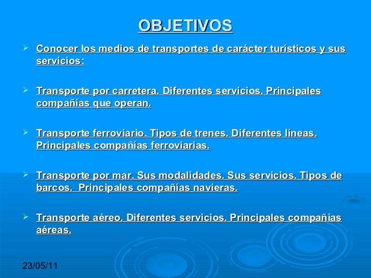 OBJETIVOS <ul><li>Conocer los medios de transportes de carácter turísticos y sus servicios: </li></ul><ul><li>Transporte p...