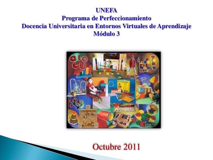 UNEFA             Programa de PerfeccionamientoDocencia Universitaria en Entornos Virtuales de Aprendizaje                ...