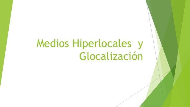 Medios Hiperlocales y Glocalización
