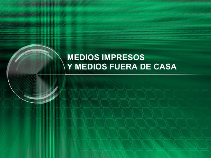 MEDIOS IMPRESOS Y MEDIOS FUERA DE CASA