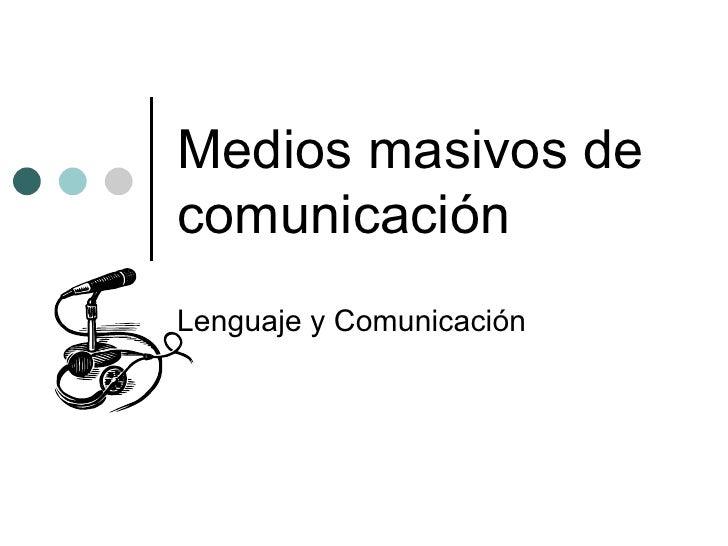 Medios masivos de comunicación Lenguaje y Comunicación