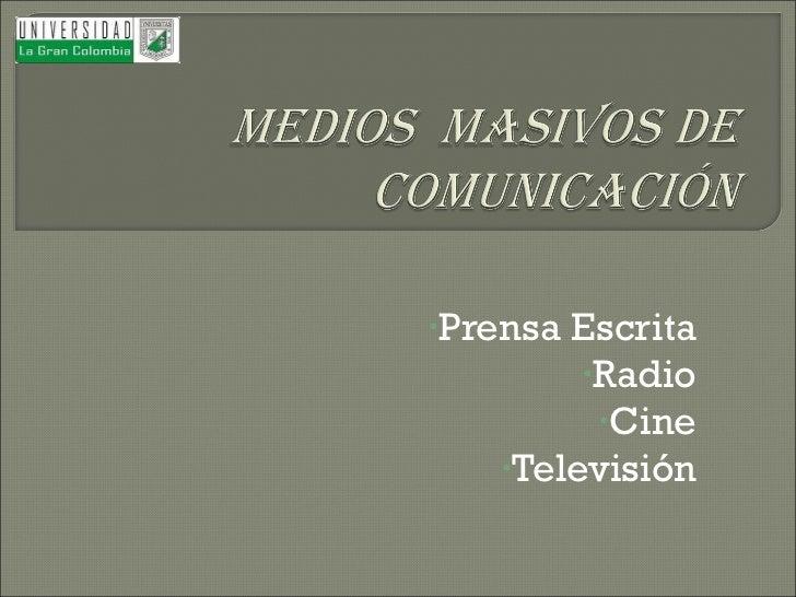 <ul><li>Prensa Escrita </li></ul><ul><li>Radio </li></ul><ul><li>Cine </li></ul><ul><li>Televisión </li></ul>