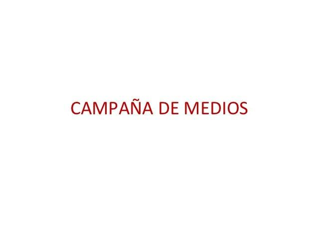 CAMPAÑA DE MEDIOS