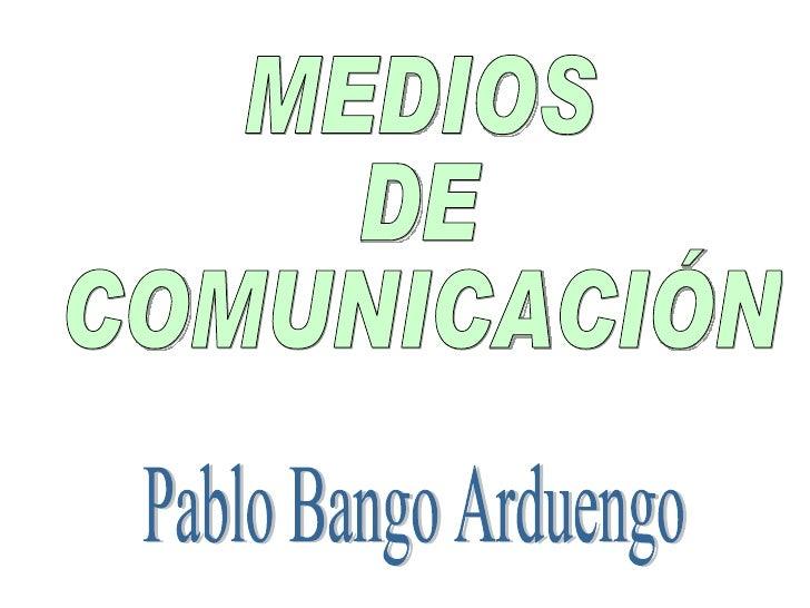MEDIOS  DE  COMUNICACIÓN Pablo Bango Arduengo