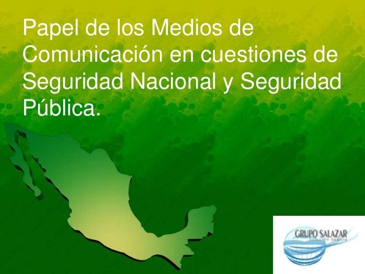 Papel de los Medios deComunicación en cuestiones deSeguridad Nacional y SeguridadPública.