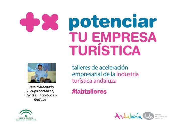"""Tirso Maldonado   (Grupo Socialtec) """"Twitter, Facebook y                        #labtalleres        YouTube"""""""