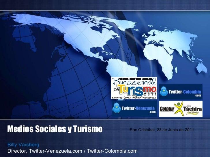 Billy Vaisberg Director, Twitter-Venezuela.com / Twitter-Colombia.com Medios Sociales y Turismo San   Cristóbal, 23 de Jun...