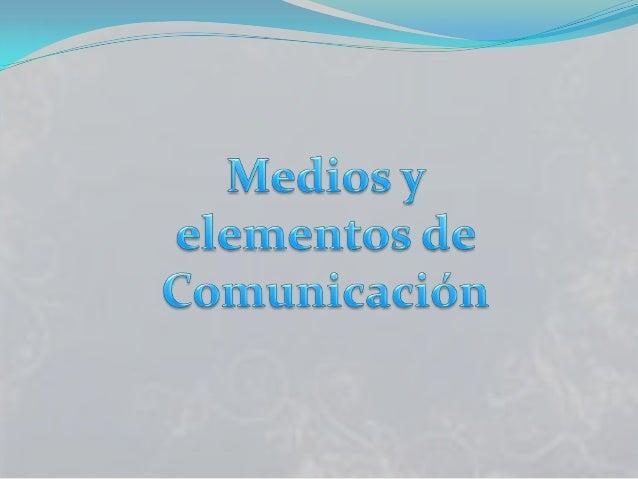 Medios y elementos de la comunicación