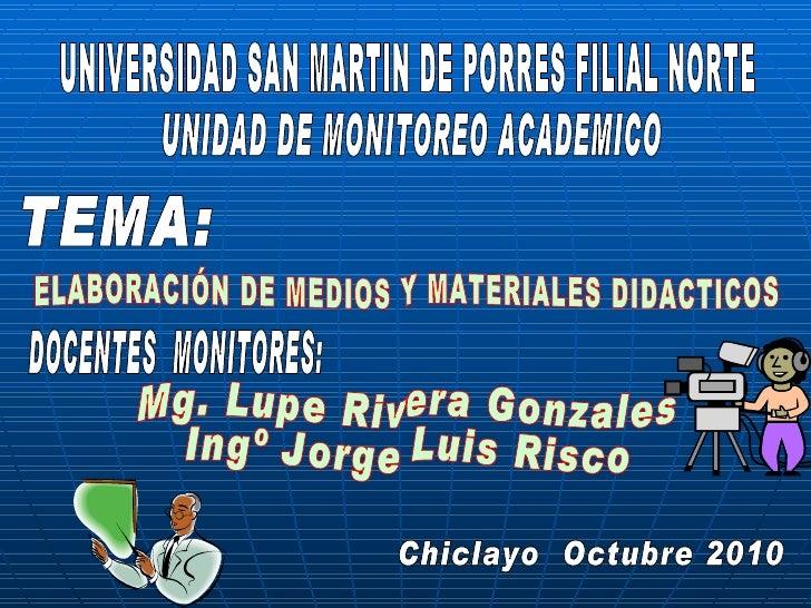 ELABORACIÓN DE MEDIOS Y MATERIALES DIDACTICOS UNIVERSIDAD SAN MARTIN DE PORRES FILIAL NORTE UNIDAD DE MONITOREO ACADEMICO ...