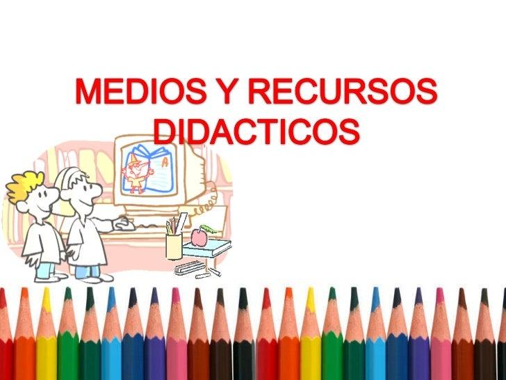 Medios y recursos didacticos