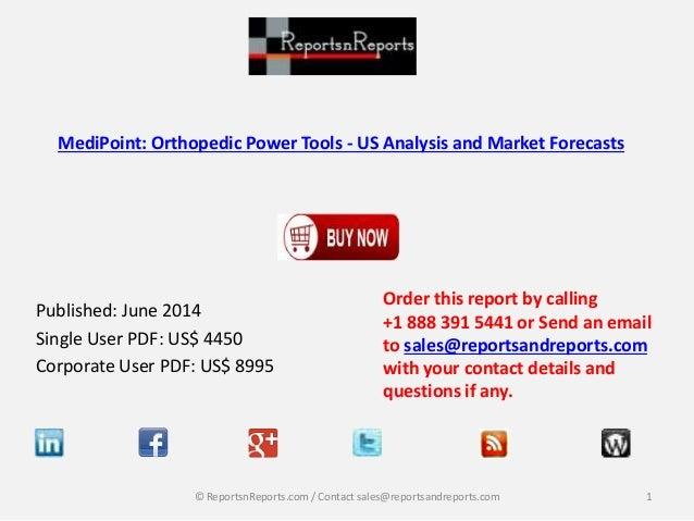 MediPoint: Orthopedic Power Tools - US Analysis and Market Forecasts Published: June 2014 Single User PDF: US$ 4450 Corpor...