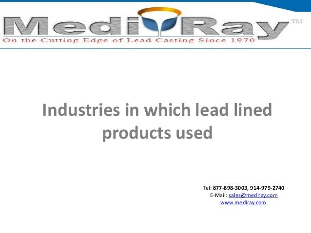 Industries in which lead lined products used Tel: 877-898-3003, 914-979-2740 E-Mail: sales@mediray.com www.mediray.com