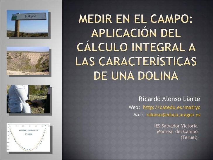 Ricardo Alonso Liarte Web:  http://catedu.es/matryc Mail:  [email_address] IES Salvador Victoria Monreal del Campo (Teruel)