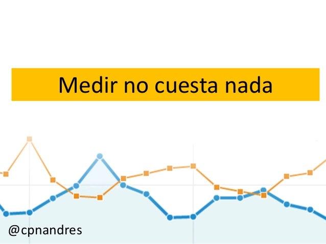 Medir no cuesta nada @cpnandres