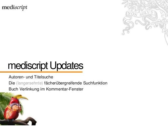 mediscriptUpdates Autoren- und Titelsuche Die (langersehnte) fächerübergreifende Suchfunktion Buch Verlinkung im Kommentar...