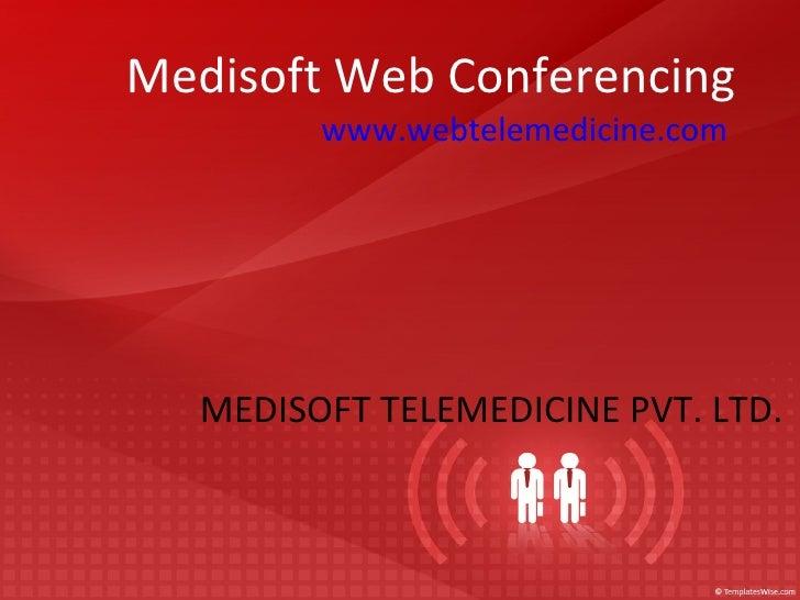 Medisoft Web Conferencing www.webtelemedicine.com   MEDISOFT TELEMEDICINE PVT. LTD.