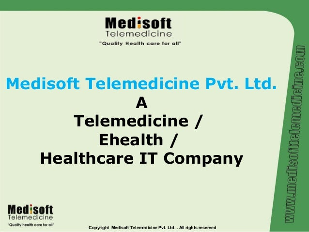 Medisoft Telemedicine Pvt. Ltd.              A       Telemedicine /          Ehealth /   Healthcare IT Company         Cop...