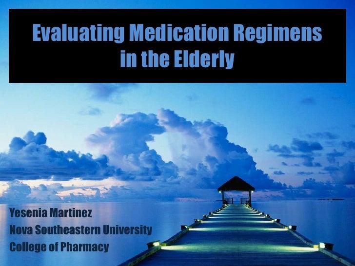 Evaluating Medication Regimensin the Elderly<br />Yesenia Martinez<br />Nova Southeastern University<br />College of Pharm...