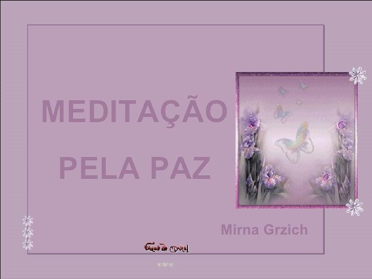 MEDITAÇÃO PELA PAZ MEDITAÇÃO PELA PAZ Mirna Grzich