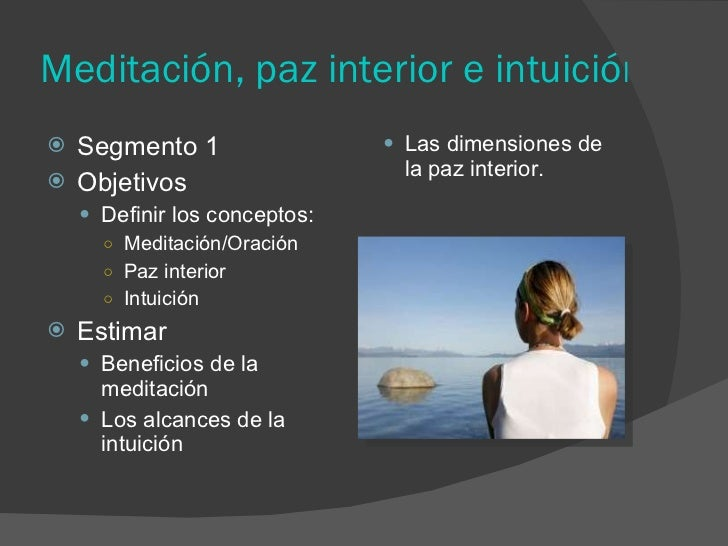 Meditación, paz interior e intuición <ul><li>Segmento 1 </li></ul><ul><li>Objetivos </li></ul><ul><ul><li>Definir los conc...