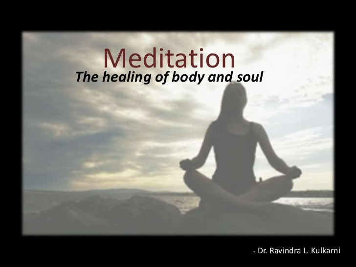 Meditation<br />The healing of body and soul<br />- Dr. Ravindra L. Kulkarni<br />