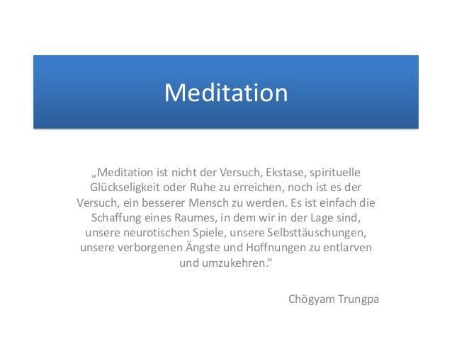 """Meditation """"Meditation ist nicht der Versuch, Ekstase, spirituelle Glückseligkeit oder Ruhe zu erreichen, noch ist es der ..."""