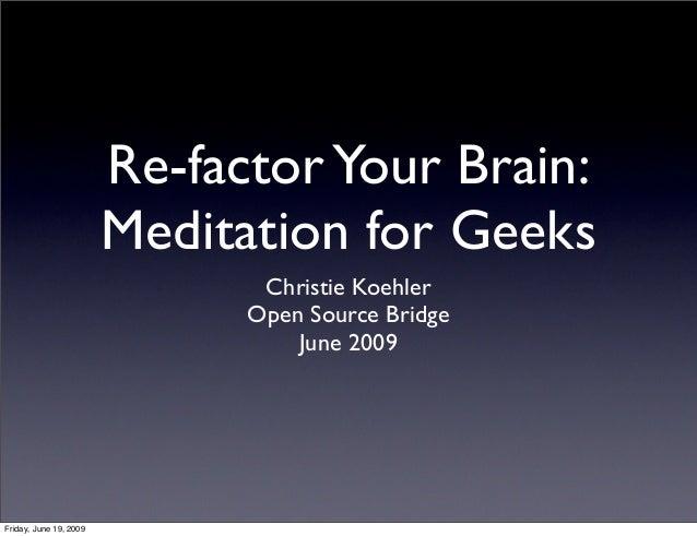 Re-factor Your Brain:                        Meditation for Geeks                               Christie Koehler          ...