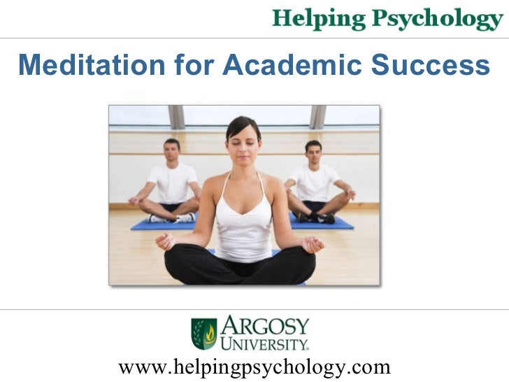 www.helpingpsychology.com Meditation for Academic Success