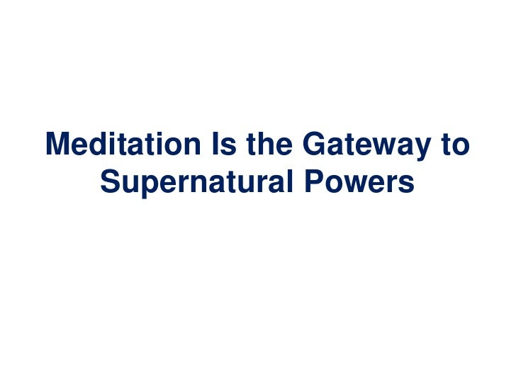 Meditation is the gateway to supernatural powers