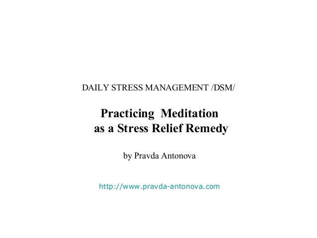 DAILY STRESS MANAGEMENT /DSM/   Practicing Meditation  as a Stress Relief Remedy         by Pravda Antonova   http://www.p...