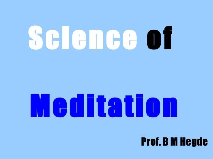 Science ofMeditation       Prof. B M Hegde