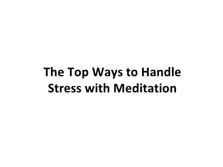 The Top Ways to Handle Stress with Meditation