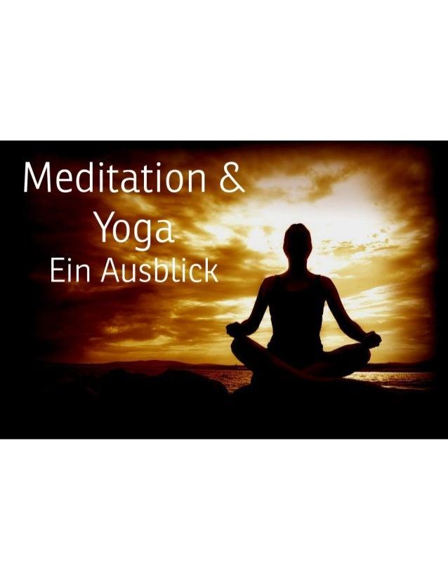 Meditation und Yoga - Zusammenfassung & Ausblick Meditation, oder Yoga, sind Techniken um den Geist zu entspannen. Diese T...