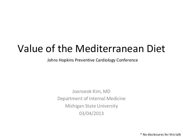 Value of the Mediterranean Diet      Johns Hopkins Preventive Cardiology Conference                 Joonseok Kim, MD      ...