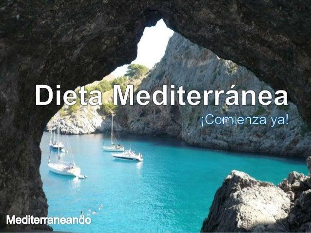 Dieta Mediterránea Fuente: http://www.slideshare.net/pilarenyo/presentacindieta-mediterrnea Es una variada y muy adecuada ...
