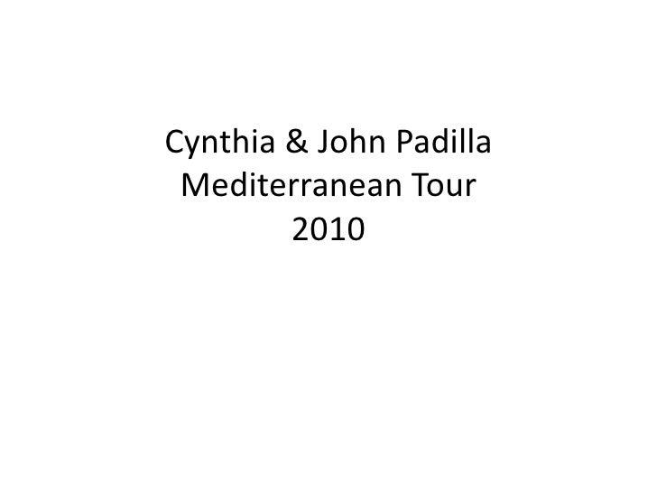 Cynthia & John PadillaMediterranean Tour2010<br />