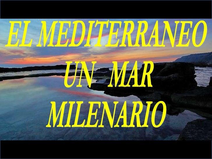 EL MEDITERRANEO UN  MAR MILENARIO