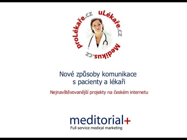 Nové způsoby komunikace  s pacienty a lékaři Nejnavštěvovanější projekty na českém internetu Full service medical marketing