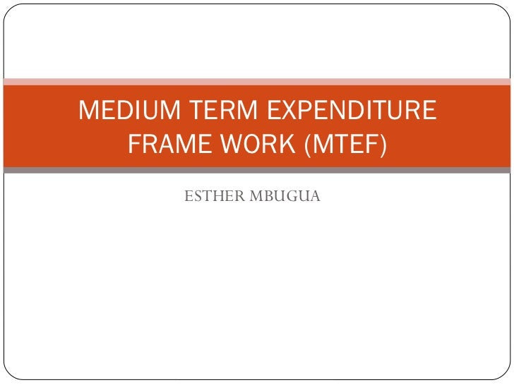 ESTHER MBUGUA MEDIUM TERM EXPENDITURE FRAME WORK (MTEF)