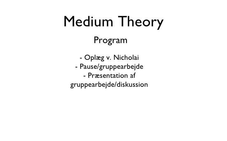 Medium Theory Program - Oplæg v. Nicholai - Pause/gruppearbejde - Præsentation af gruppearbejde/diskussion
