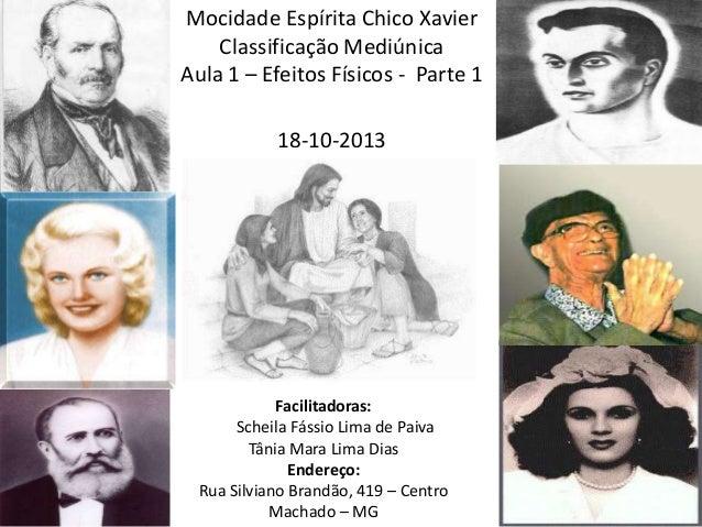 Mocidade Espírita Chico Xavier Classificação Mediúnica Aula 1 – Efeitos Físicos - Parte 1 18-10-2013  Facilitadoras: Schei...
