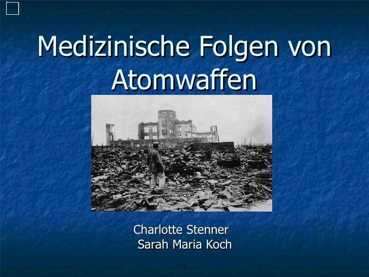 Medizinische Folgen von Atomwaffen Charlotte Stenner  Sarah Maria Koch