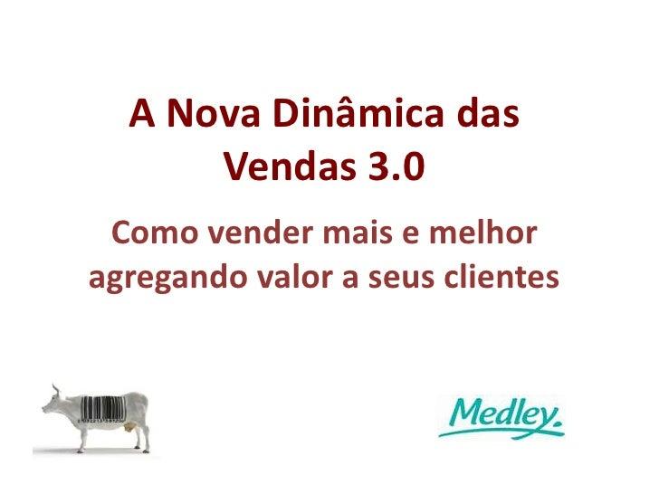 A Nova Dinâmica das Vendas 3.0aComo vender mais e melhor agregando valor a seus clientes<br />