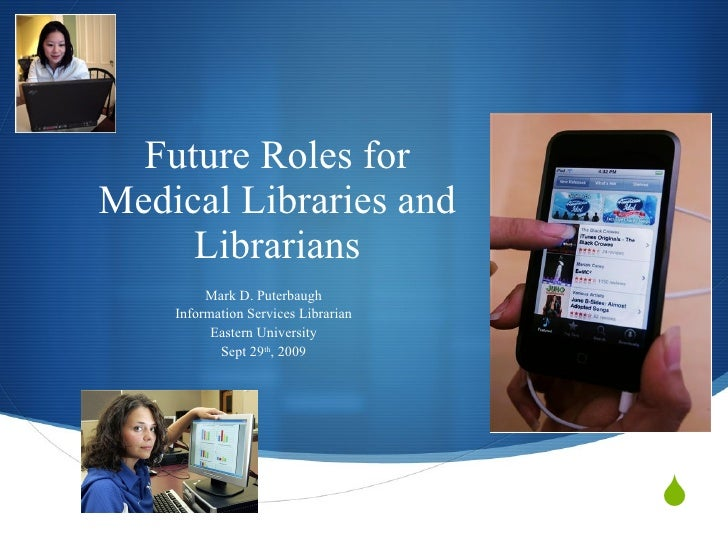 Future Roles  for Medical Libraries and Librarians Presented by  Mark D. Puterbaugh Information Services Librarian Eastern...