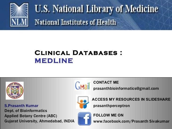 Clinical Databases :  MEDLINE S.Prasanth Kumar   Dept. of Bioinformatics  Applied Botany Centre (ABC)  Gujarat University,...